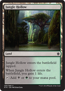 Jungle Hollow  Jungle Hollow enters the battlefield tapped.When Jungle Hollow enters the battlefield, you gain 1 life.: Add  or .